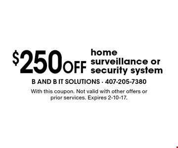 $250 OFF home surveillance or security system. With this coupon. Not valid with other offers or prior services. Expires 2-10-17.