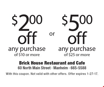 $200 off any purchase of $10 or more. $500 off any purchase of $25 or more. With this coupon. Not valid with other offers. Offer expires 1-27-17.