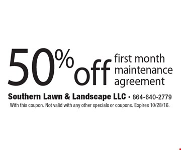 50% off first month maintenance agreement. With this coupon. Not valid with any other specials or coupons. Expires 10/28/16.