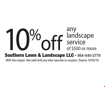 10% off any landscape service of $500 or more. With this coupon. Not valid with any other specials or coupons. Expires 10/28/16.