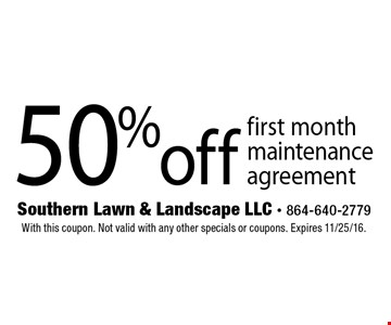 50% off first month maintenance agreement. With this coupon. Not valid with any other specials or coupons. Expires 11/25/16.