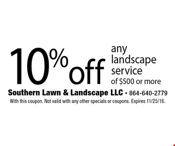 10% off any landscape service of $500 or more. With this coupon. Not valid with any other specials or coupons. Expires 11/25/16.