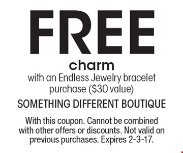 Free charm with an Endless Jewelry bracelet purchase ($30 value). With this coupon. Cannot be combined with other offers or discounts. Not valid on previous purchases. Expires 2-3-17.