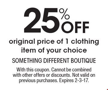 25% Off original price of 1 clothing item of your choice. With this coupon. Cannot be combined with other offers or discounts. Not valid on previous purchases. Expires 2-3-17.