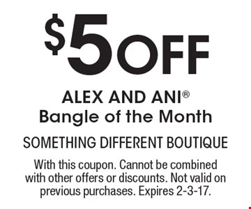 $5 Off Alex and Ani Bangle of the Month. With this coupon. Cannot be combined with other offers or discounts. Not valid on previous purchases. Expires 2-3-17.