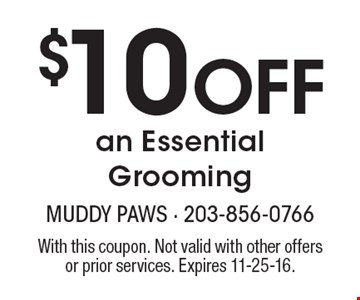 $10 Off an Essential Grooming. With this coupon. Not valid with other offers or prior services. Expires 11-25-16.