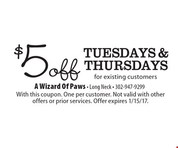 $5 off Tuesdays & Thursdays for existing customers. With this coupon. One per customer. Not valid with other offers or prior services. Offer expires 1/15/17.