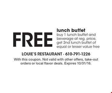 Free lunch buffet. Buy 1 lunch buffet and beverage at reg. price, get 2nd lunch buffet of equal or lesser value free. With this coupon. Not valid with other offers, take-out orders or local flavor deals. Expires 10/31/16.