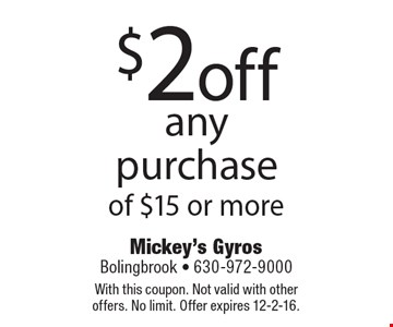 $2 off any purchase of $15 or more. With this coupon. Not valid with other offers. No limit. Offer expires 12-2-16.