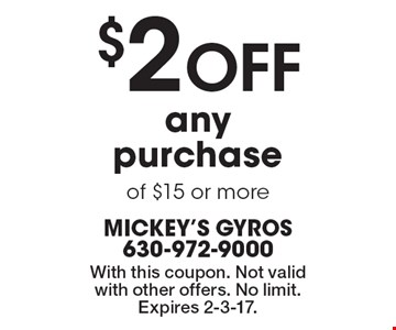 $2 off any purchase of $15 or more. With this coupon. Not valid with other offers. No limit. Expires 2-3-17.