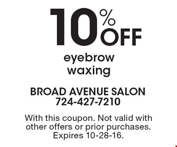 10% Off eyebrow waxing. With this coupon. Not valid with other offers or prior purchases. Expires 10-28-16.