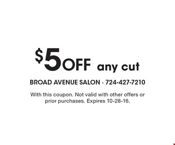 $5 Off any cut. With this coupon. Not valid with other offers or prior purchases. Expires 10-28-16.