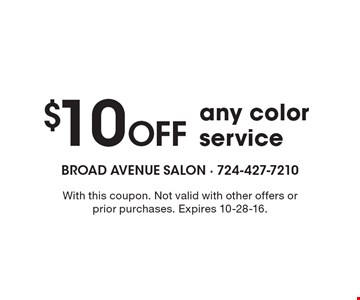 $10 Off any color service. With this coupon. Not valid with other offers or prior purchases. Expires 10-28-16.