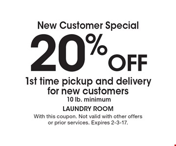 New Customer Special. 20% off 1st time pickup and delivery for new customers, 10 lb. minimum. With this coupon. Not valid with other offers or prior services. Expires 2-3-17.