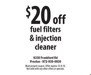 $20 off fuel filters & injection cleaner. Must present coupon. Offer expires 12-9-16. Not valid with any other offers or specials.