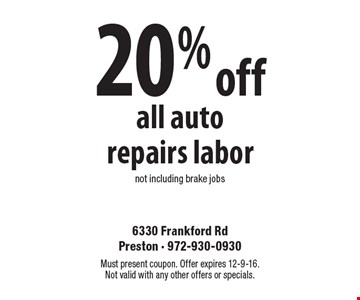 20% off all auto repairs. Labor not including brake jobs. Must present coupon. Offer expires 12-9-16. Not valid with any other offers or specials.