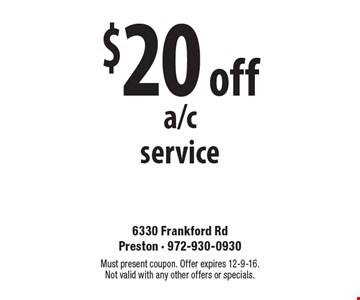 $20 off a/c service. Must present coupon. Offer expires 12-9-16. Not valid with any other offers or specials.