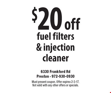 $20 off fuel filters & injection cleaner. Must present coupon. Offer expires 2-3-17. Not valid with any other offers or specials.