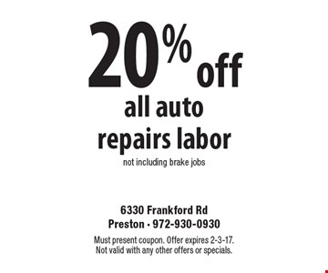 20% off all auto repairs labor, not including brake jobs. Must present coupon. Offer expires 2-3-17. Not valid with any other offers or specials.