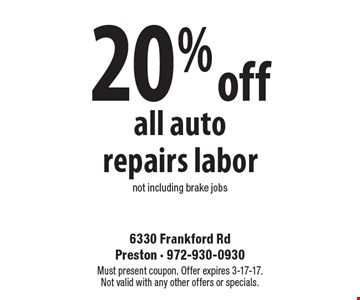 20% off all auto repairs labor not including brake jobs. Must present coupon. Offer expires 3-17-17. Not valid with any other offers or specials.