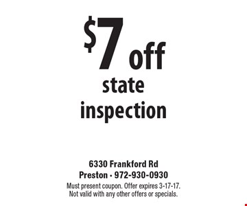 $7 off state inspection. Must present coupon. Offer expires 3-17-17. Not valid with any other offers or specials.