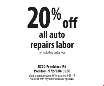 20% off all auto repairs labor not including brake jobs. Must present coupon. Offer expires 4-28-17. Not valid with any other offers or specials.