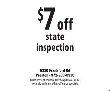 $7 off state inspection. Must present coupon. Offer expires 4-28-17. Not valid with any other offers or specials.