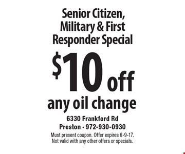Senior Citizen, Military & First Responder Special $10 off any oil change. Must present coupon. Offer expires 6-9-17. Not valid with any other offers or specials.