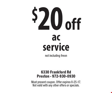 $20 off ac service not including freon. Must present coupon. Offer expires 8-25-17. Not valid with any other offers or specials.