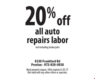 20% off all auto repairs labor not including brake jobs. Must present coupon. Offer expires 8-25-17. Not valid with any other offers or specials.