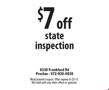 $7 off state inspection. Must present coupon. Offer expires 8-25-17. Not valid with any other offers or specials.
