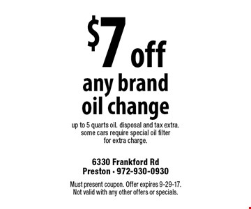$7 off any brand oil change. Up to 5 quarts oil. Disposal and tax extra. Some cars require special oil filter for extra charge. Must present coupon. Offer expires 9-29-17. Not valid with any other offers or specials.