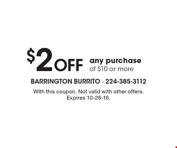 $2 Off any purchase of $10 or more. With this coupon. Not valid with other offers. Expires 10-28-16.