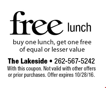 Free lunch. Buy one lunch, get one free of equal or lesser value. With this coupon. Not valid with other offers or prior purchases. Offer expires 10/28/16.