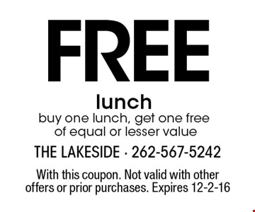 Free lunch. Buy one lunch, get one free of equal or lesser value. With this coupon. Not valid with other offers or prior purchases. Expires 12-2-16
