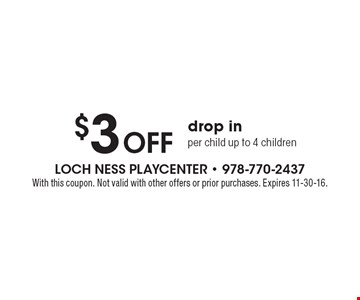 $3 Off drop in per child, up to 4 children. With this coupon. Not valid with other offers or prior purchases. Expires 11-30-16.