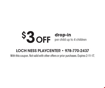 $3 Off drop-in per child up to 4 children. With this coupon. Not valid with other offers or prior purchases. Expires 2-11-17.