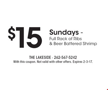 $15 Sundays - Full Rack of Ribs & Beer Battered Shrimp. With this coupon. Not valid with other offers. Expires 2-3-17.