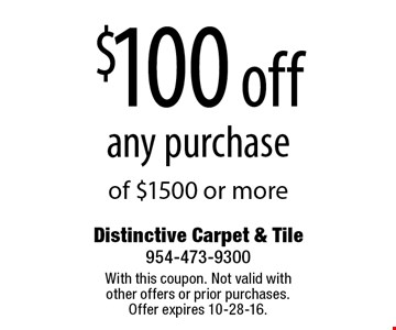 $100 off any purchase of $1500 or more. With this coupon. Not valid with other offers or prior purchases. Offer expires 10-28-16.