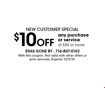 New Customer Special. $10 Off any purchase or service of $50 or more. With this coupon. Not valid with other offers or prior services. Expires 12/2/16.