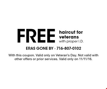 Free haircut for veterans with proper I.D. With this coupon. Valid only on Veteran's Day. Not valid with other offers or prior services. Valid only on 11/11/16.