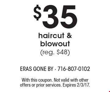 $35 haircut & blowout (reg. $48). With this coupon. Not valid with other offers or prior services. Expires 2/3/17.