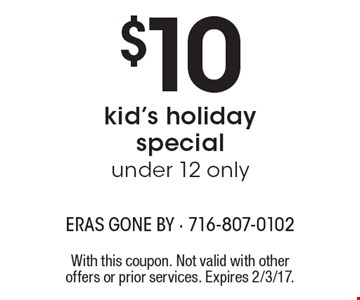 $10 kid's holiday special, under 12 only. With this coupon. Not valid with other offers or prior services. Expires 2/3/17.