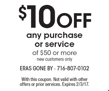 $10 OFF any purchase or service of $50 or more, new customers only. With this coupon. Not valid with other offers or prior services. Expires 2/3/17.