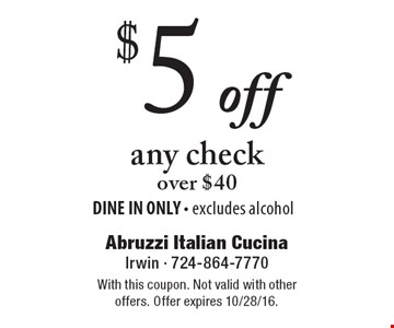 $5 off any check over $40 DINE IN ONLY - excludes alcohol. With this coupon. Not valid with other offers. Offer expires 10/28/16.