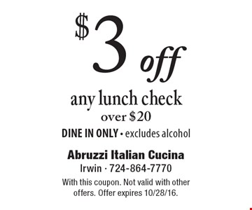 $3 off any lunch check over $20 DINE IN ONLY - excludes alcohol. With this coupon. Not valid with other offers. Offer expires 10/28/16.