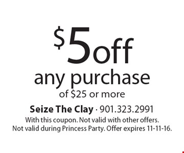 $5off any purchase of $25 or more. With this coupon. Not valid with other offers. Not valid during Princess Party. Offer expires 11-11-16.