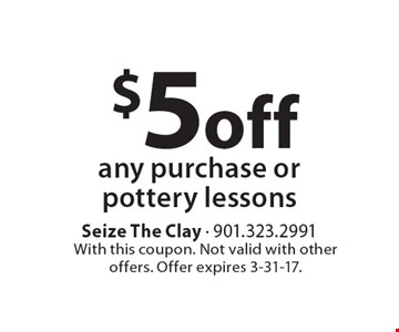 $5off any purchase or pottery lessons. With this coupon. Not valid with other offers. Offer expires 3-31-17.