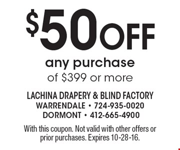 $50 Off any purchase of $399 or more. With this coupon. Not valid with other offers or prior purchases. Expires 10-28-16.