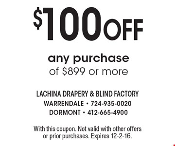 $100 Off any purchase of $899 or more. With this coupon. Not valid with other offers or prior purchases. Expires 12-2-16.